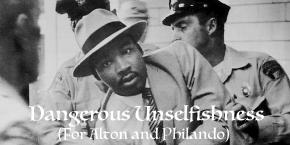 Dangerous Unselfishness (For Alton andPhilando)